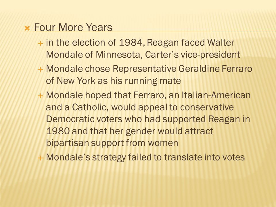 Four More Years in the election of 1984, Reagan faced Walter Mondale of Minnesota, Carter's vice-president.