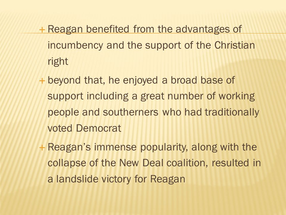 Reagan benefited from the advantages of incumbency and the support of the Christian right