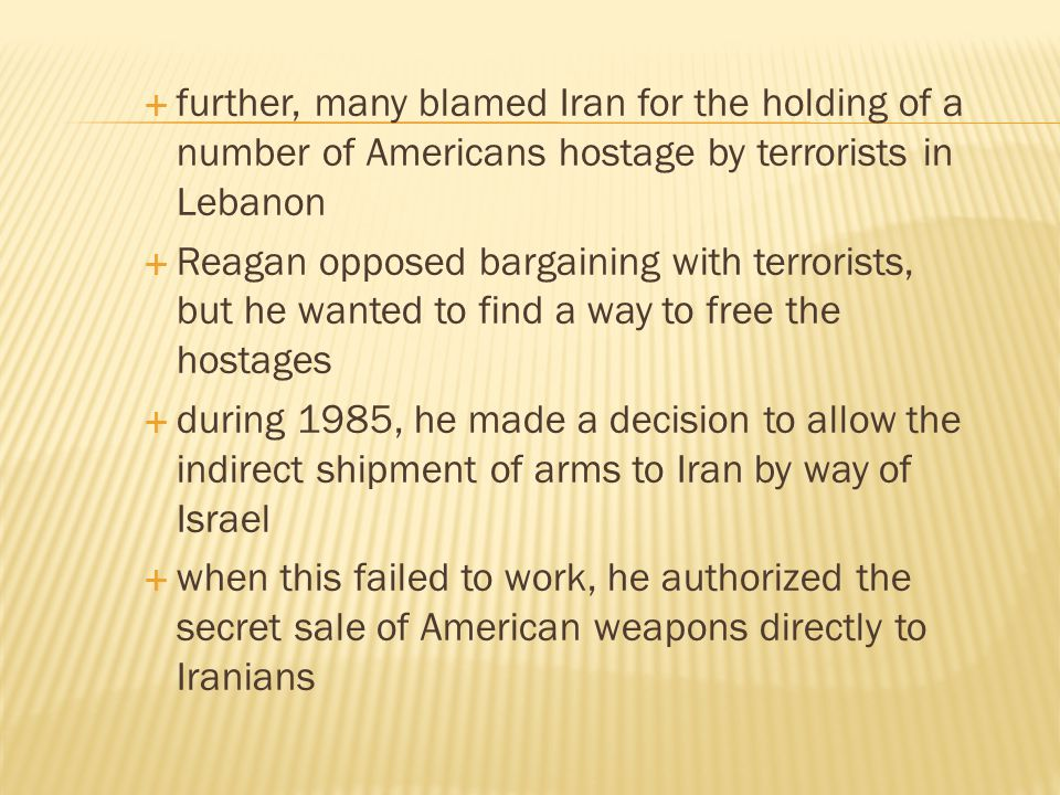 further, many blamed Iran for the holding of a number of Americans hostage by terrorists in Lebanon