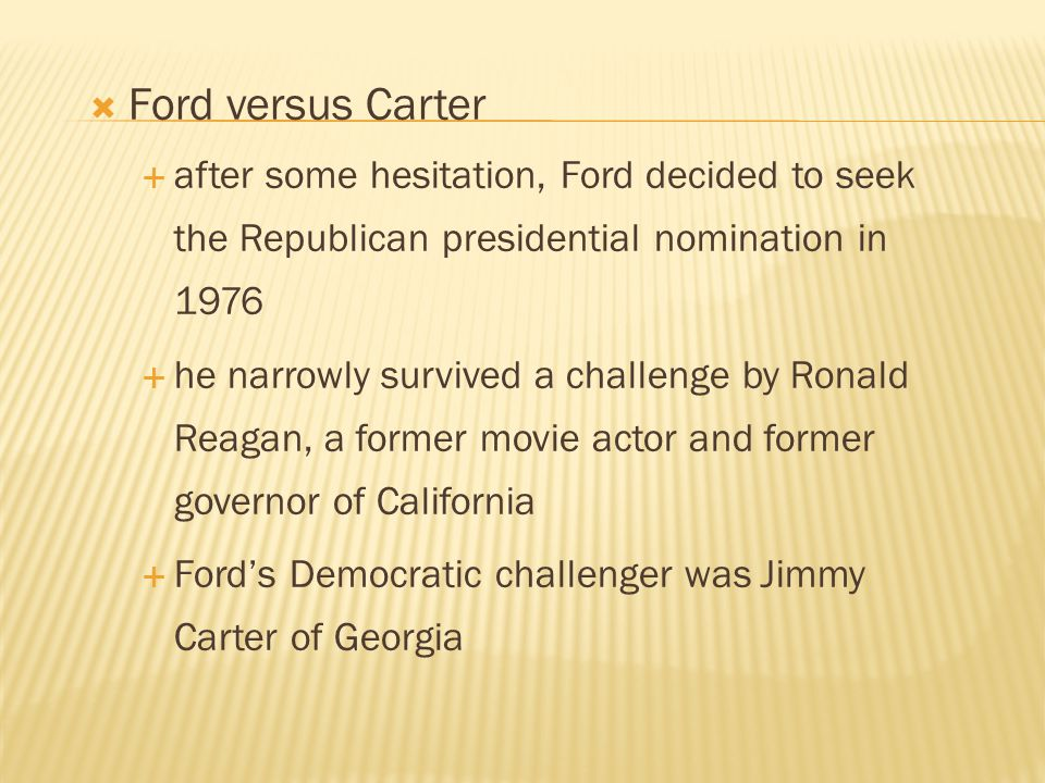 Ford versus Carter after some hesitation, Ford decided to seek the Republican presidential nomination in 1976.