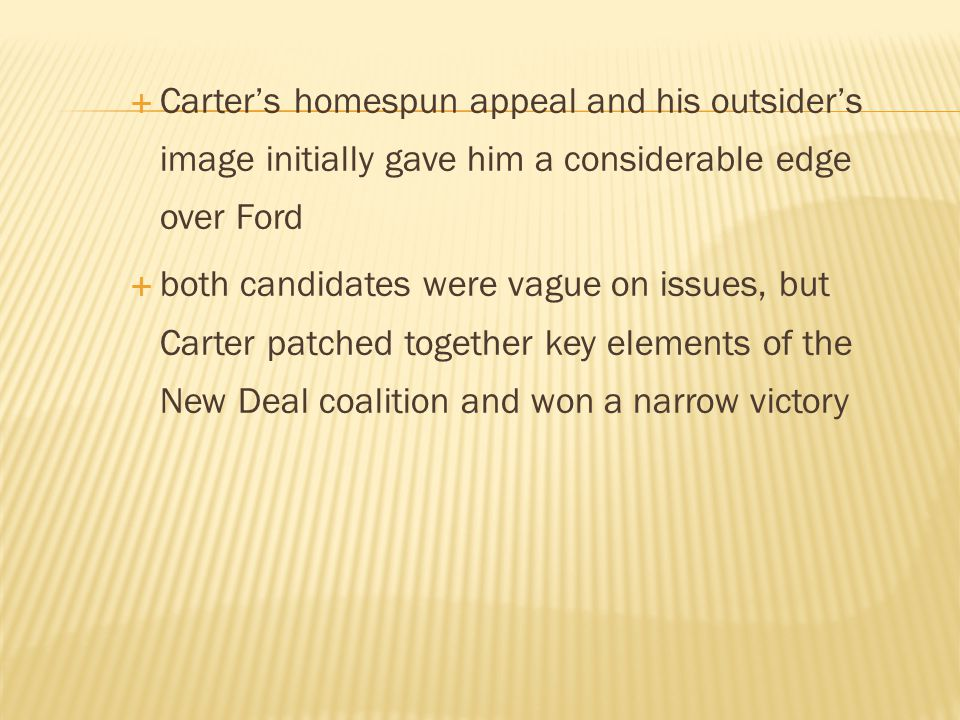 Carter's homespun appeal and his outsider's image initially gave him a considerable edge over Ford
