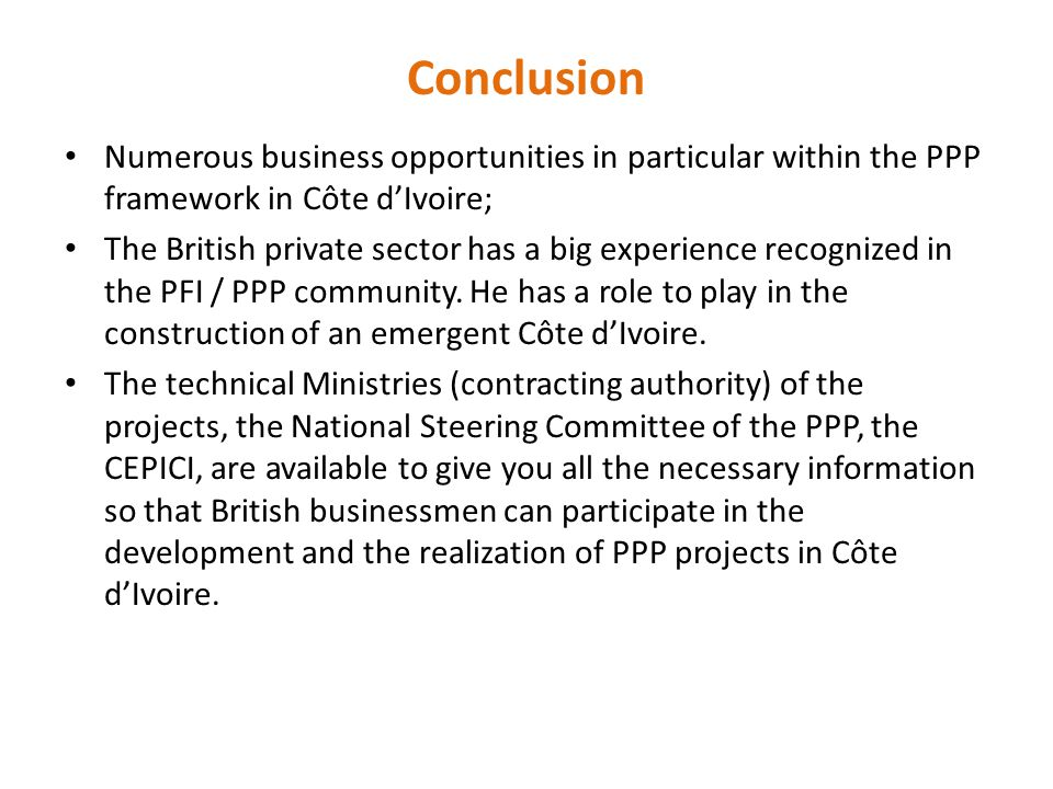 Conclusion Numerous business opportunities in particular within the PPP framework in Côte d'Ivoire;