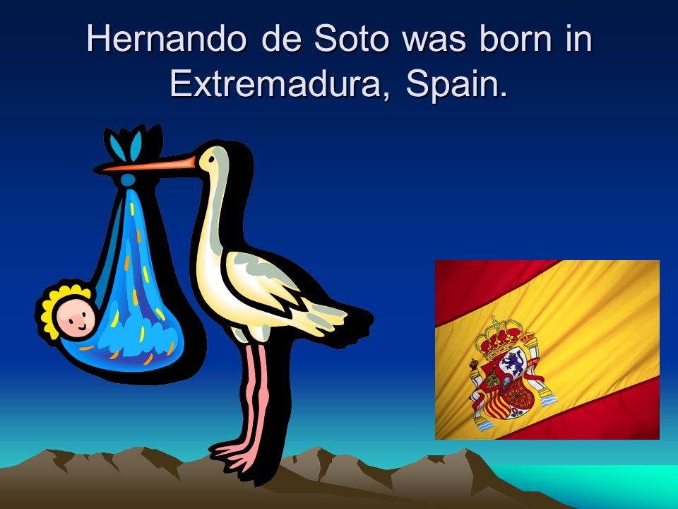Hernando de Soto was born in Extremadura, Spain.