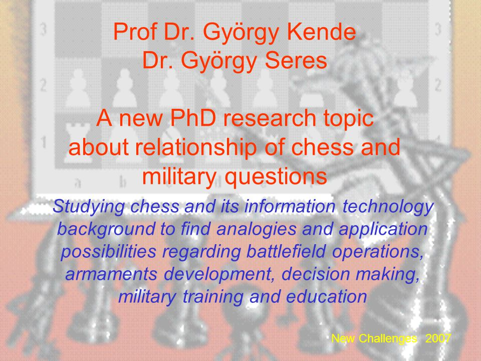 Prof Dr. György Kende Dr. György Seres A new PhD research topic about relationship of chess and military questions