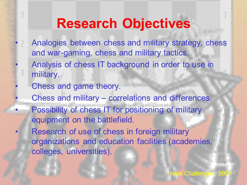 Research Objectives Analogies between chess and military strategy, chess and war-gaming, chess and military tactics.
