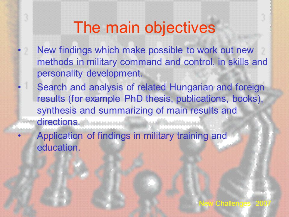 The main objectives New findings which make possible to work out new methods in military command and control, in skills and personality development.
