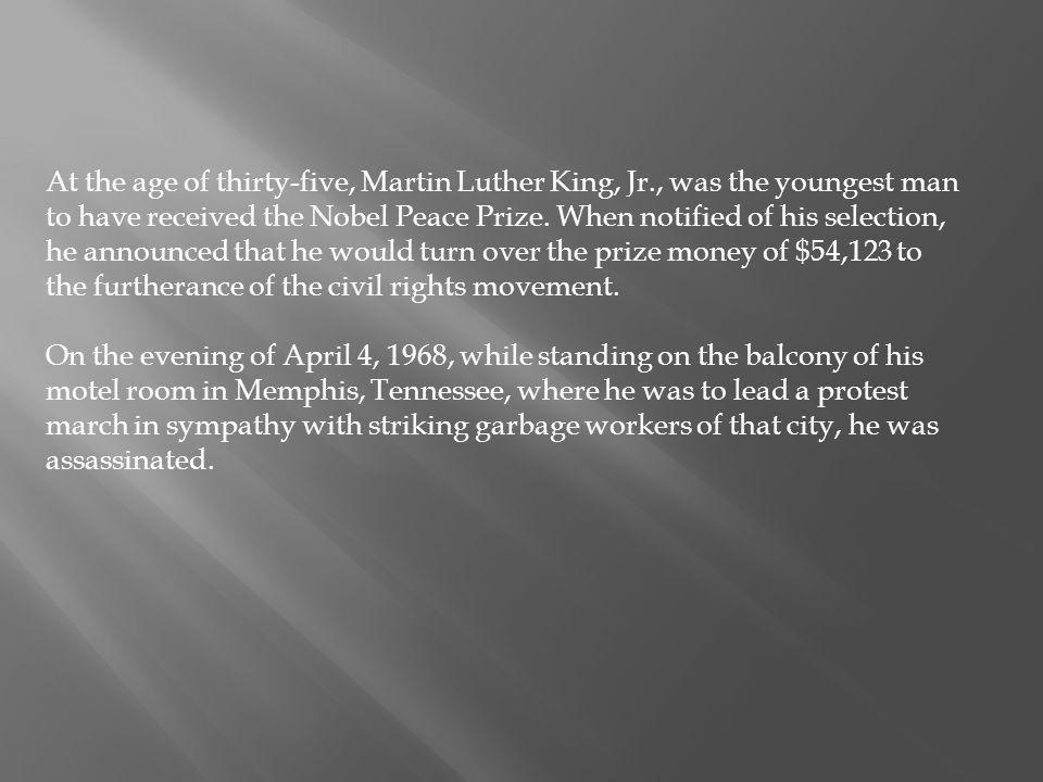 At the age of thirty-five, Martin Luther King, Jr