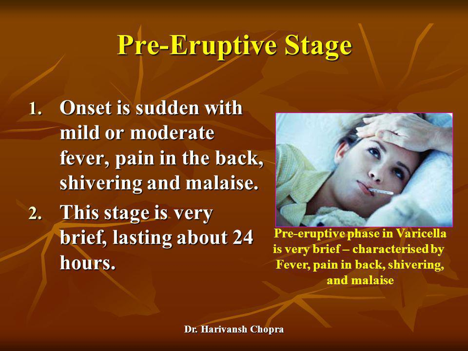 Pre-Eruptive Stage Onset is sudden with mild or moderate fever, pain in the back, shivering and malaise.