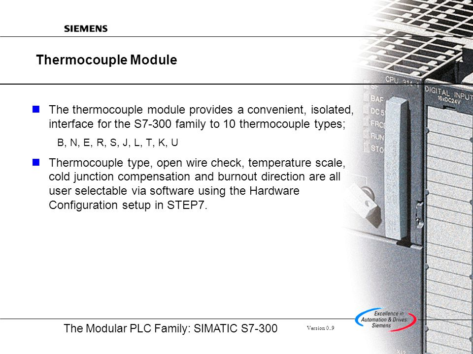 Thermocouple Module The thermocouple module provides a convenient, isolated, interface for the S7-300 family to 10 thermocouple types;