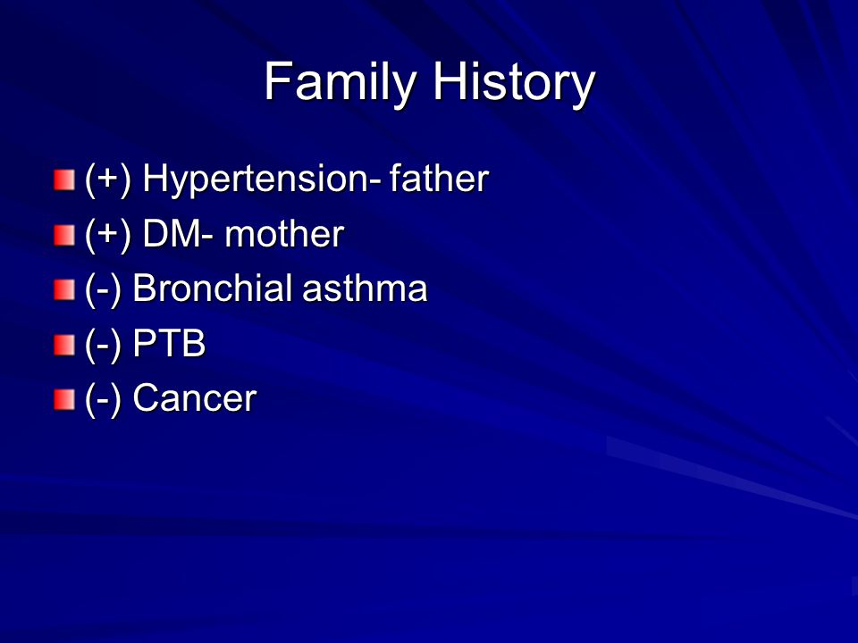Family History (+) Hypertension- father (+) DM- mother