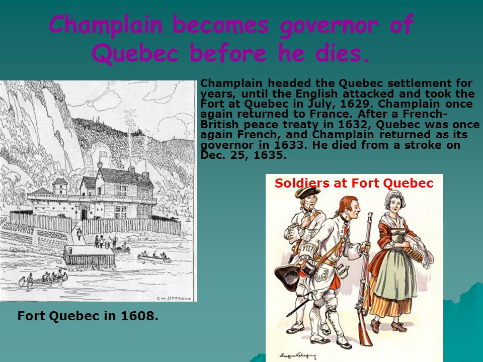 Champlain becomes governor of Quebec before he dies.