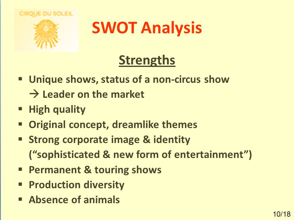 swot analysis cirque de soleil Cirque de soleil swot analysis 1 thomas ruschke european universityintro to management 2 •vast variety of staff available at all •dependency upon partners to financetimes shows•not.