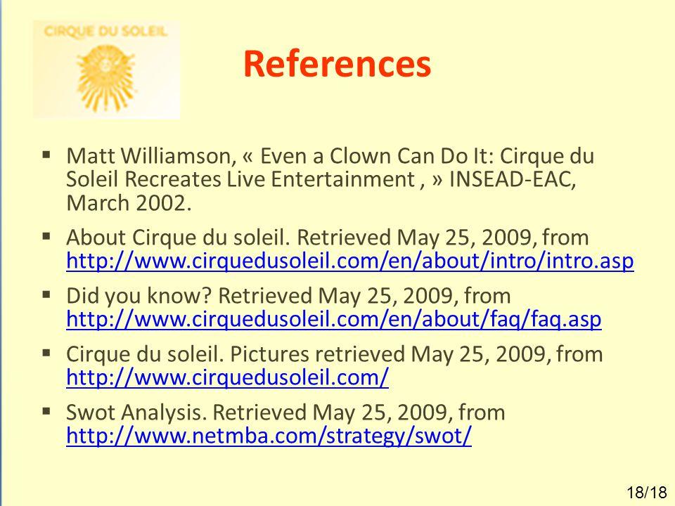 References Matt Williamson, « Even a Clown Can Do It: Cirque du Soleil Recreates Live Entertainment , » INSEAD-EAC, March 2002.