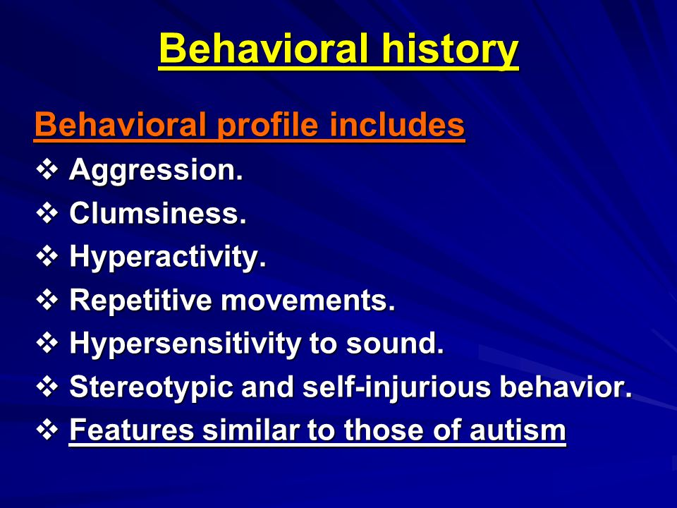 Behavioral history Behavioral profile includes Aggression. Clumsiness.