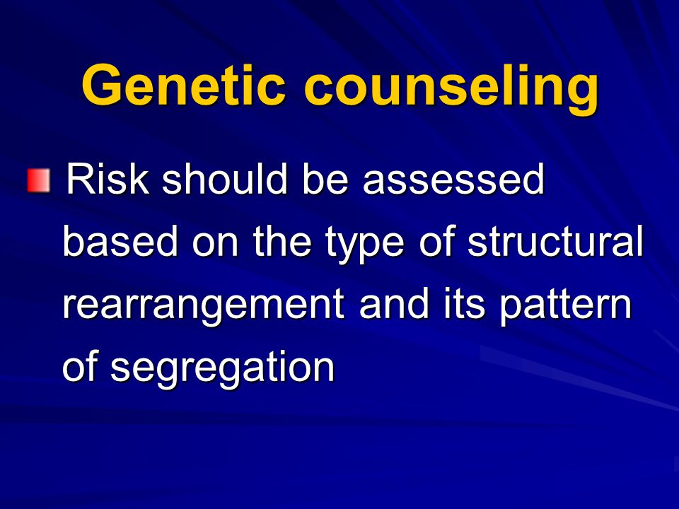 Genetic counseling Risk should be assessed