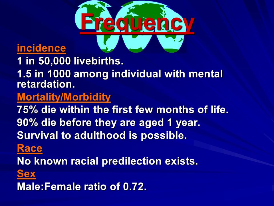 Frequency incidence 1 in 50,000 livebirths.
