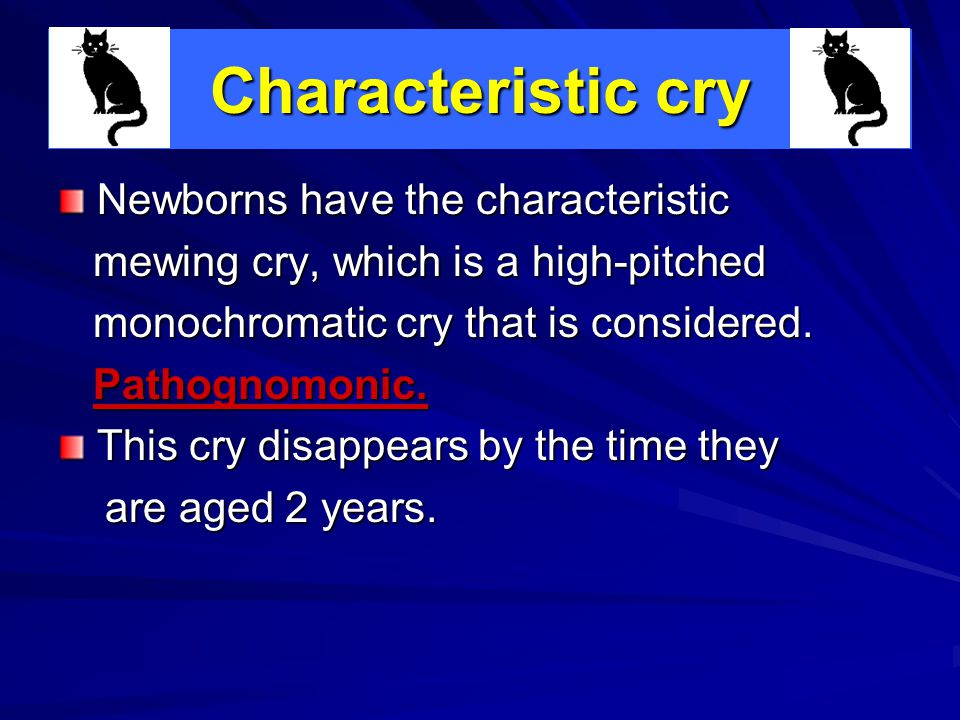 Characteristic cry Newborns have the characteristic