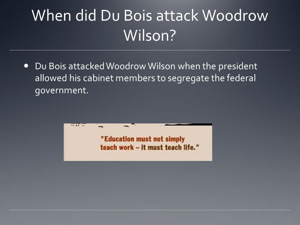 When did Du Bois attack Woodrow Wilson