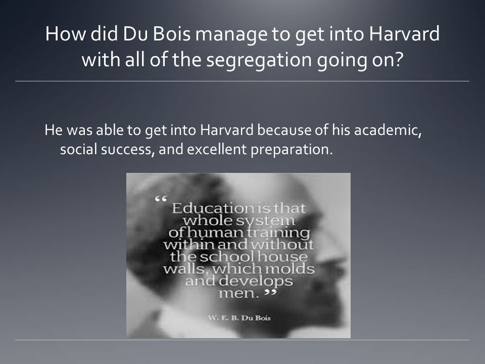 How did Du Bois manage to get into Harvard with all of the segregation going on