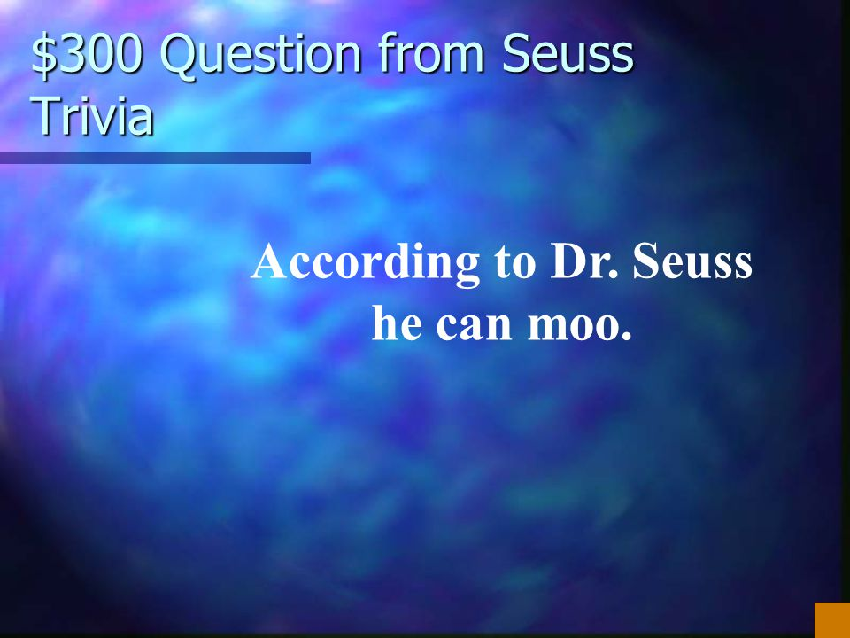 $300 Question from Seuss Trivia