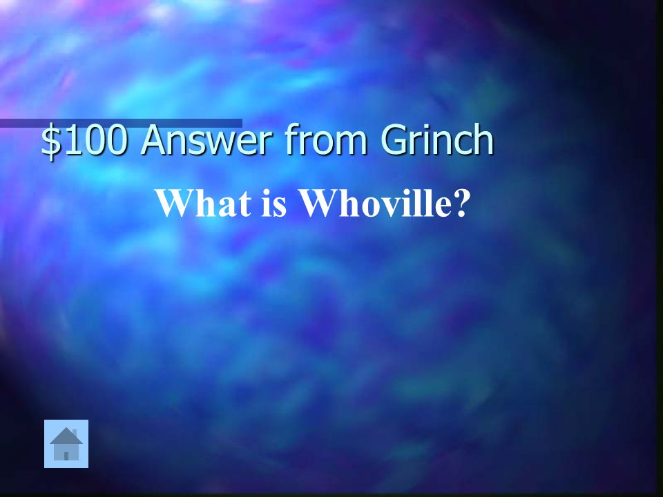 $100 Answer from Grinch What is Whoville