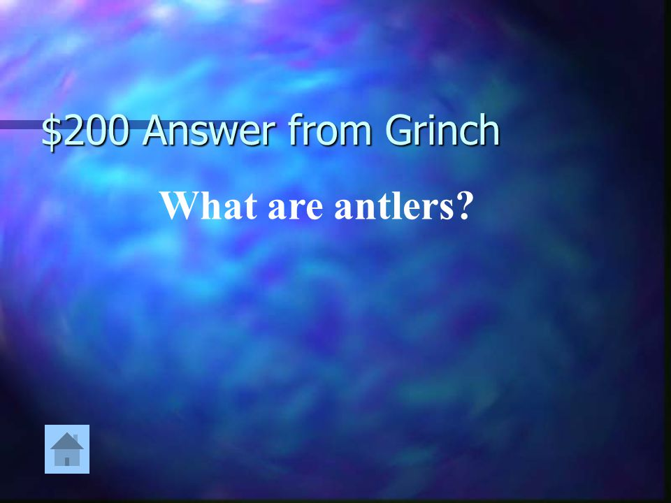 $200 Answer from Grinch What are antlers