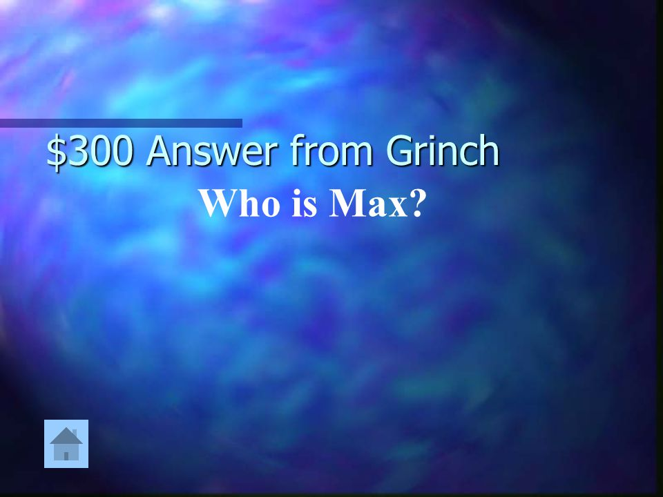 $300 Answer from Grinch Who is Max