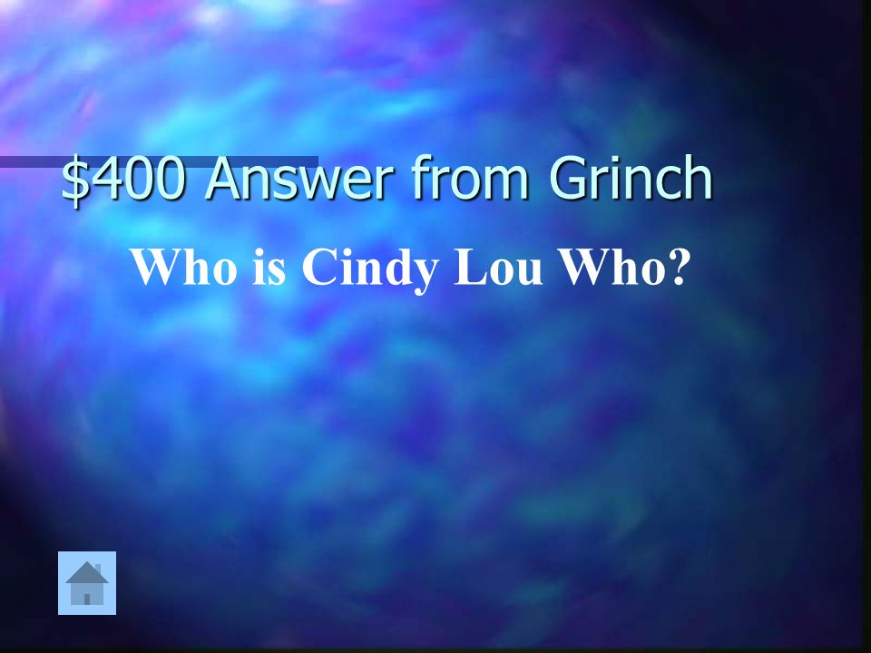 $400 Answer from Grinch Who is Cindy Lou Who