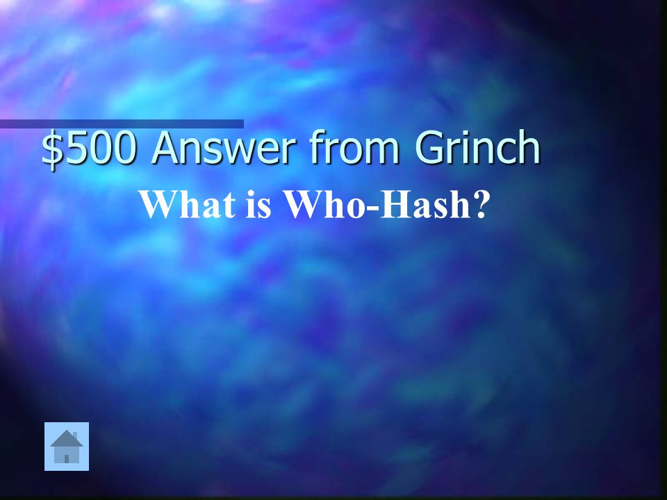 $500 Answer from Grinch What is Who-Hash