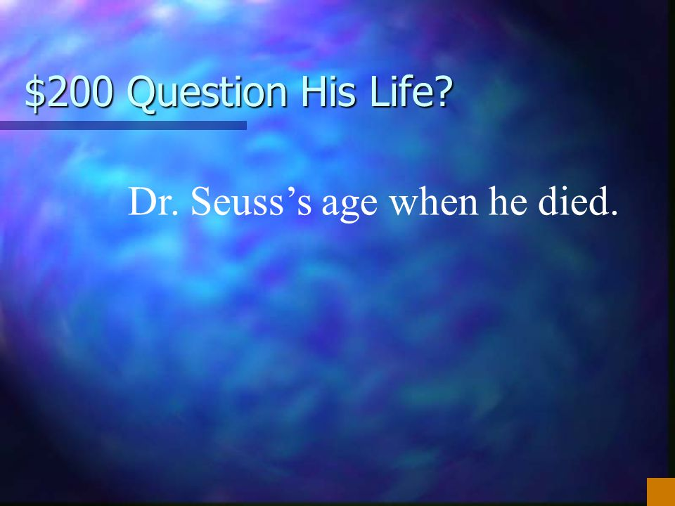 Dr. Seuss's age when he died.