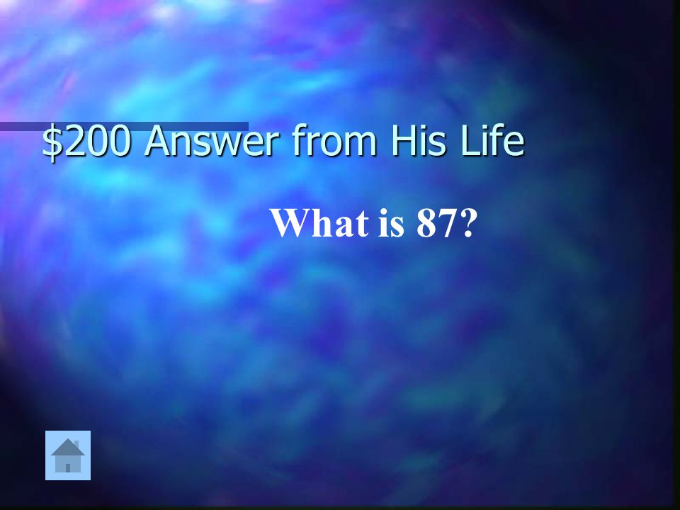 $200 Answer from His Life What is 87