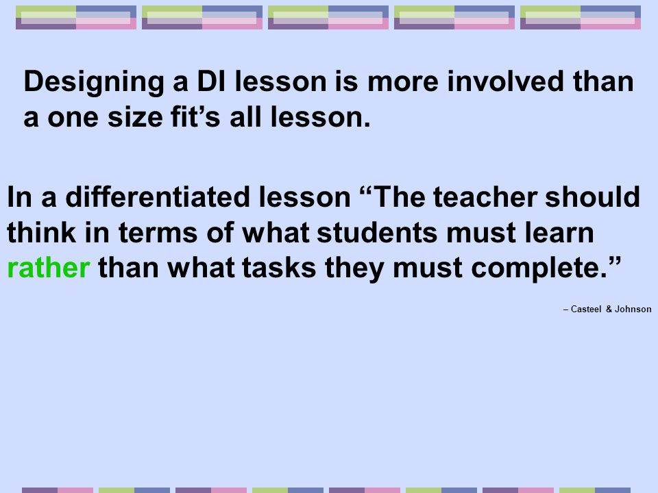 Designing a DI lesson is more involved than a one size fit's all lesson.