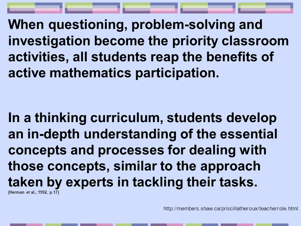 When questioning, problem-solving and investigation become the priority classroom activities, all students reap the benefits of active mathematics participation.