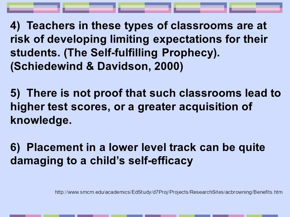4) Teachers in these types of classrooms are at risk of developing limiting expectations for their students. (The Self-fulfilling Prophecy). (Schiedewind & Davidson, 2000)