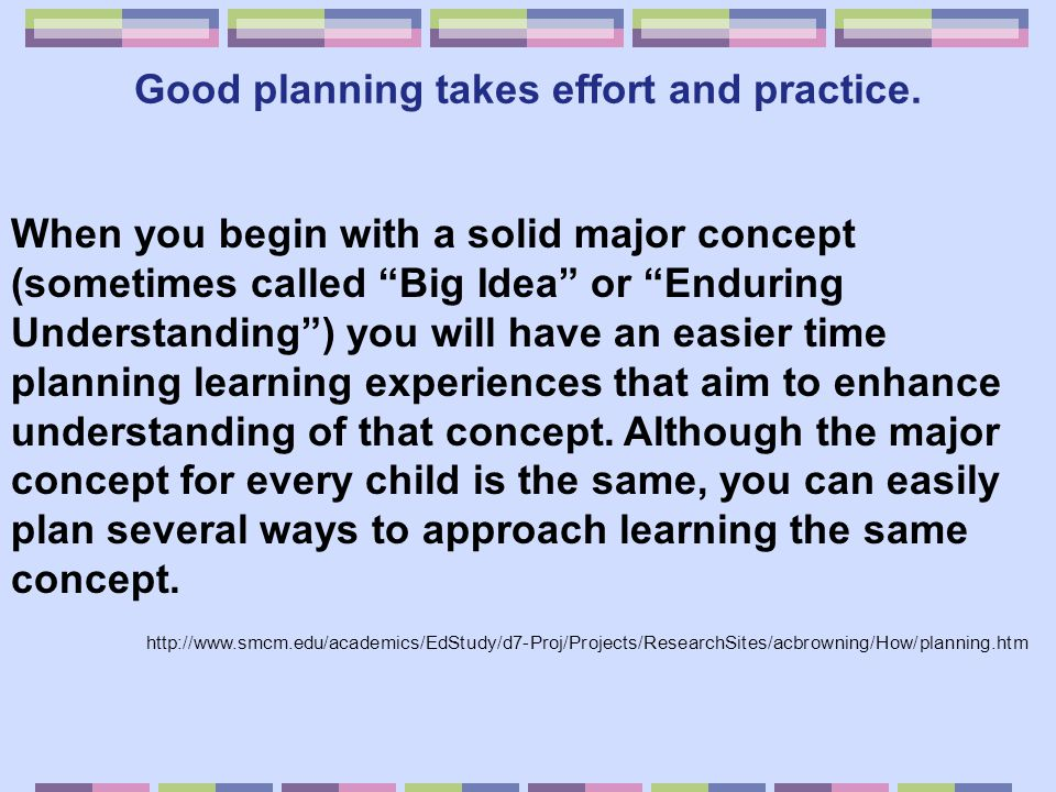 Good planning takes effort and practice.