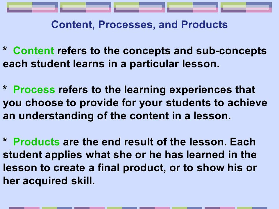 Content, Processes, and Products
