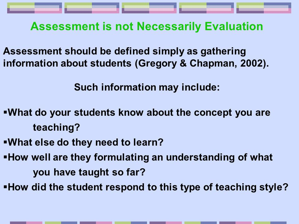 Assessment is not Necessarily Evaluation Such information may include: