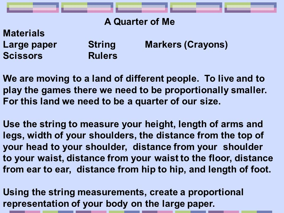 A Quarter of Me Materials. Large paper String Markers (Crayons) Scissors Rulers.