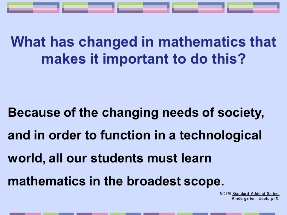 What has changed in mathematics that makes it important to do this