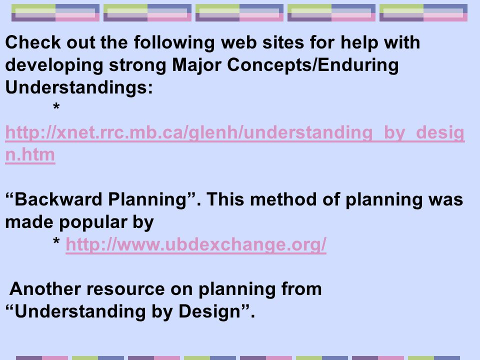 Check out the following web sites for help with developing strong Major Concepts/Enduring Understandings: