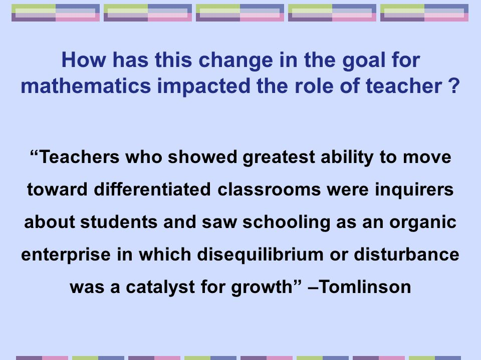 How has this change in the goal for mathematics impacted the role of teacher