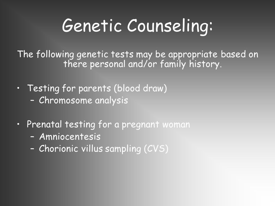 Genetic Counseling: The following genetic tests may be appropriate based on there personal and/or family history.