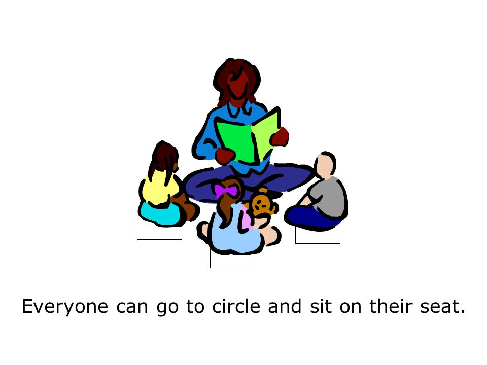 Everyone can go to circle and sit on their seat.