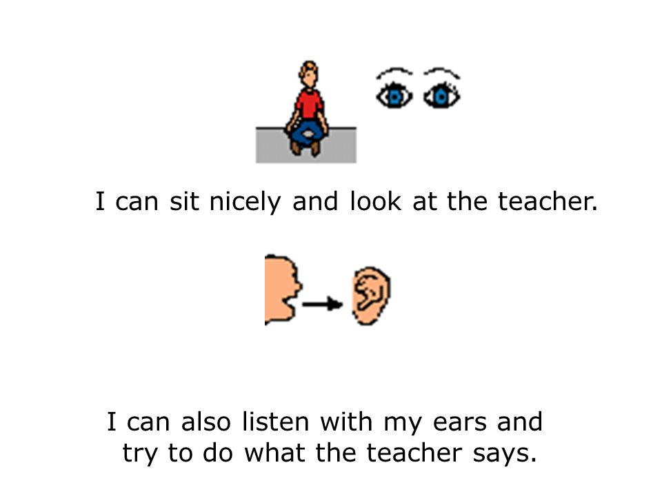 I can sit nicely and look at the teacher.