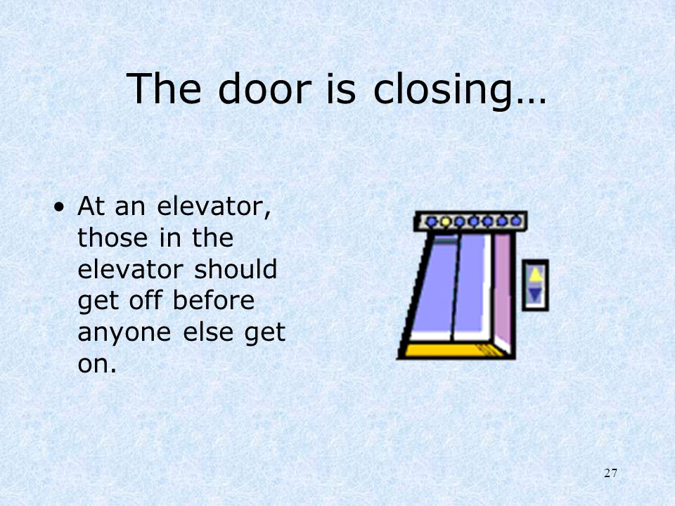 The door is closing… At an elevator, those in the elevator should get off before anyone else get on.
