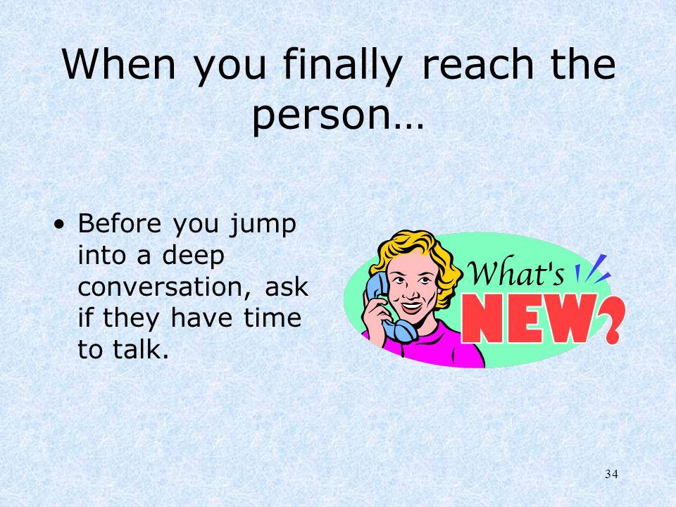 When you finally reach the person…