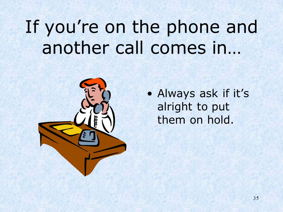 If you're on the phone and another call comes in…