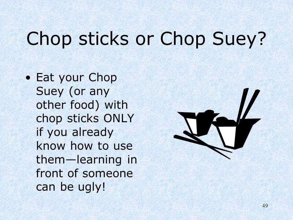 Chop sticks or Chop Suey