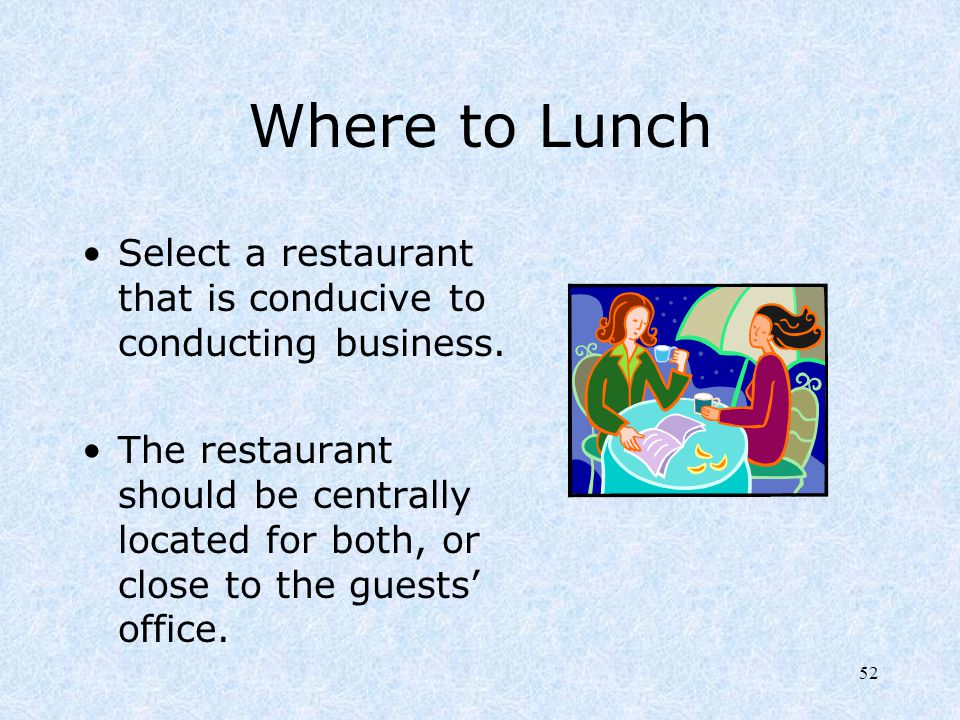 Where to Lunch Select a restaurant that is conducive to conducting business.