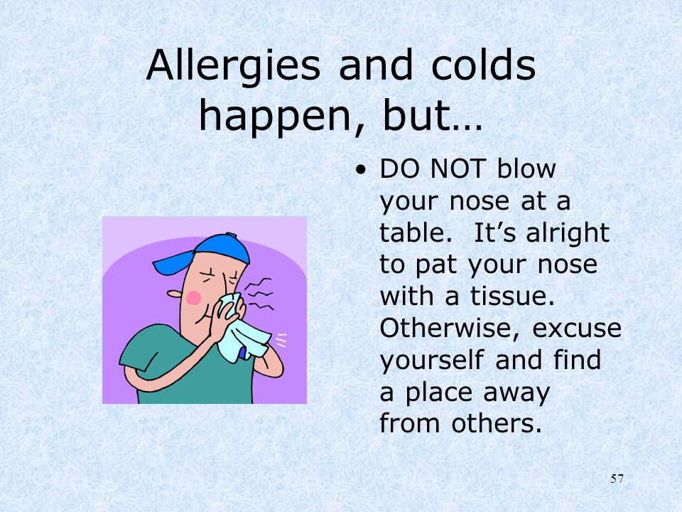 Allergies and colds happen, but…